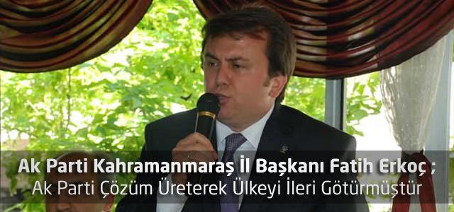 Erkoç; Ak Parti Çözüm Üreterek Ülkeyi İleri Götürmüştür