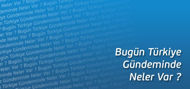 Bugün Türkiye Gündeminde Neler Var? (16.08.2012)
