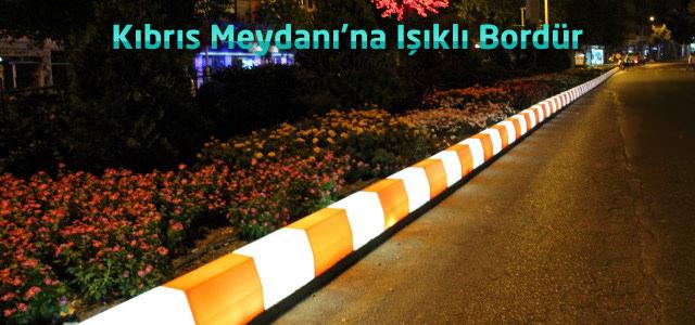 Kıbrıs Meydanı'na Işıklı Bordür