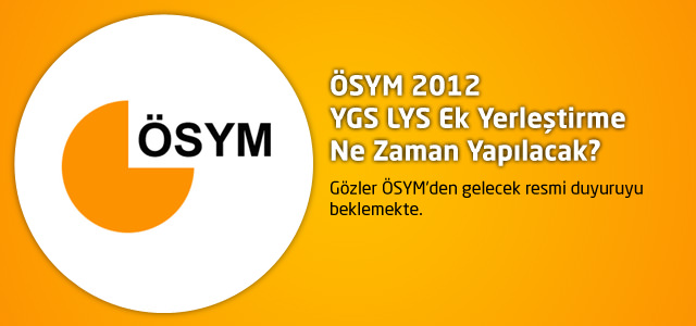 ÖSYM 2012 YGS LYS Ek Yerleştirme Ne Zaman Yapılacak?