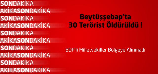 Beytüşşebap'ta 30 Terörist Öldürüldü