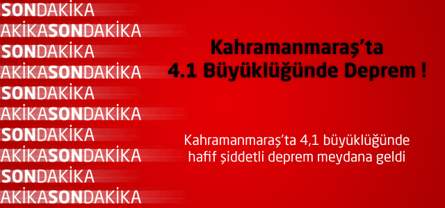 Kahramanmaraş'ta 4.1 Büyüklüğünde Deprem !