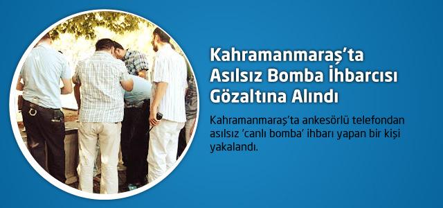 Kahramanmaraş'ta Asılsız Bomba İhbarcısı Gözaltına Alındı