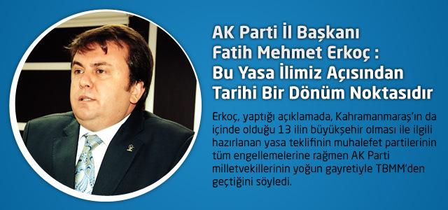 AK Parti İl Başkanı Fatih Erkoç : Bu Yasa İlimiz Açısından Tarihi Bir Dönüm Noktasıdır
