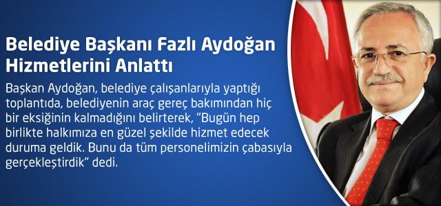 Belediye Başkanı Fazlı Aydoğan Hizmetlerini Anlattı