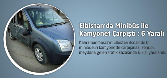 Elbistan'da Minibüs ile Kamyonet Çarpıştı: 6 Yaralı