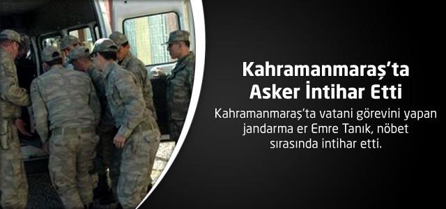 Kahramanmaraş'ta Asker İntihar Etti