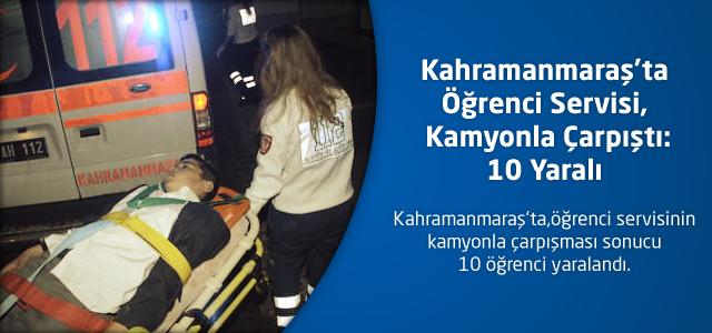 Kahramanmaraş'ta Öğrenci Servisi Kamyonla Çarpıştı: 10 Yaralı