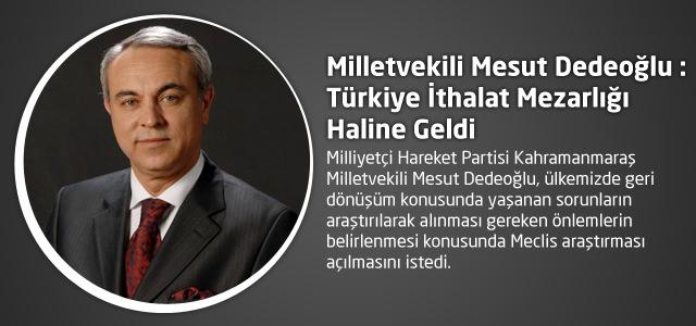 Milletvekili Mesut Dedeoğlu : Türkiye İthalat Mezarlığı Haline Geldi