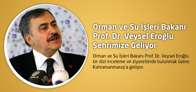 Orman ve Su İşleri Bakanı Prof. Dr. Veysel Eroğlu Şehrimize Geliyor