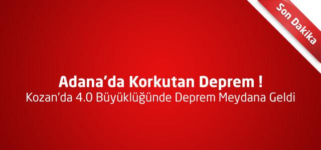 Adana'da Korkutan Deprem ! Kozan'da 4.0 Büyüklüğünde Deprem Meydana Geldi