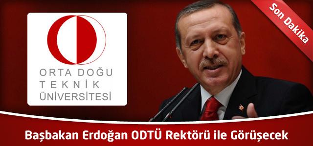 Başbakan Erdoğan ODTÜ Rektörü ile Görüşecek