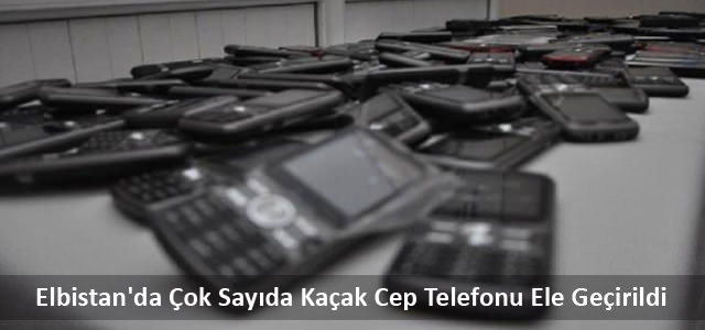 Elbistan'da Çok Sayıda Kaçak Cep Telefonu Ele Geçirildi