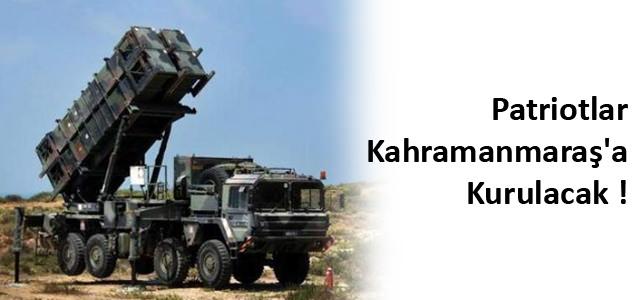 Patriotlar Kahramanmaraş'a Kurulacak