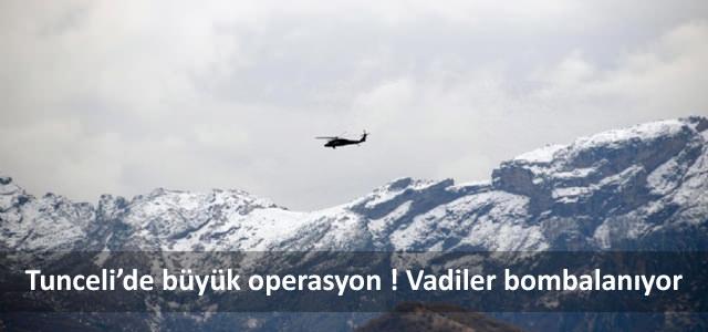 Tunceli'de büyük operasyon ! Vadiler bombalanıyor