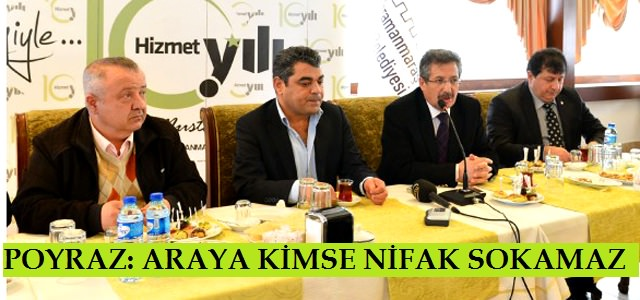 "Başkan Poyraz: ""Araya Kimse Nifak Sokamaz"""