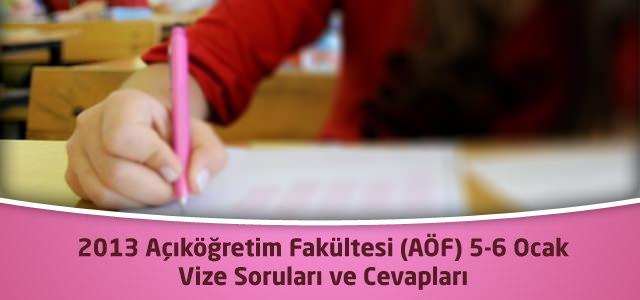 2013 Açıköğretim Fakültesi (AÖF) 5-6 Ocak Vize Soruları ve Cevapları