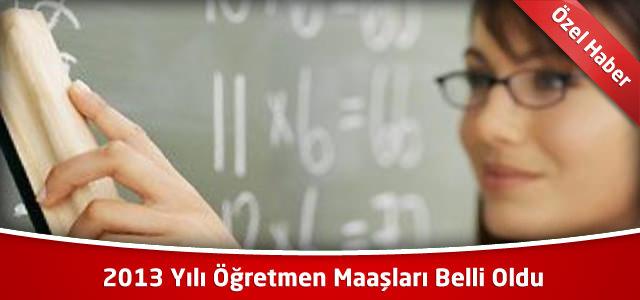 2013 Yılı Öğretmen Maaşları Belli Oldu
