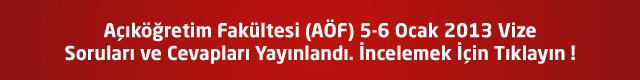 Açıköğretim Fakültesi (AÖF) 5-6 Ocak 2013 Vize Soruları ve Cevapları
