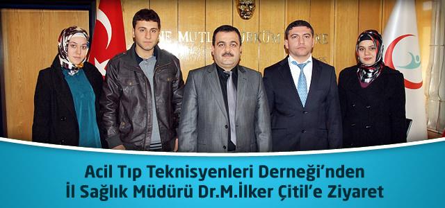 Acil Tıp Teknisyenleri Derneği'nden İl Sağlık Müdürü Dr.M.İlker Çitil'e Ziyaret