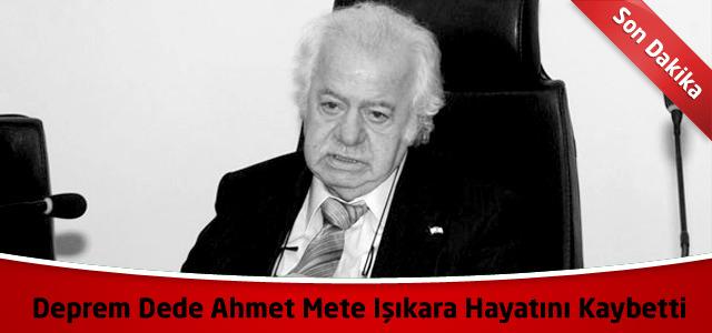 """""""Deprem Dede"""" Ahmet Mete Işıkara Hayatını Kaybetti !"""