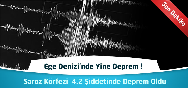 Ege Denizi'nde Yine Deprem ! Saroz Körfezi  4.2 Şiddetinde Deprem Oldu