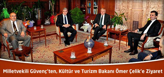 Milletvekili Güvenç'ten, Kültür ve Turizm Bakanı Ömer Çelik'e Ziyaret