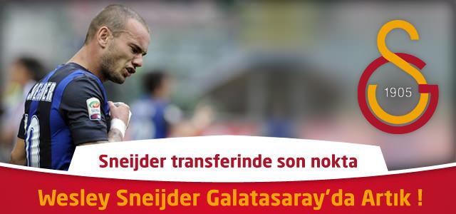 Sneijder transferinde son nokta : Wesley Sneijder Galatasaray'da Artık !
