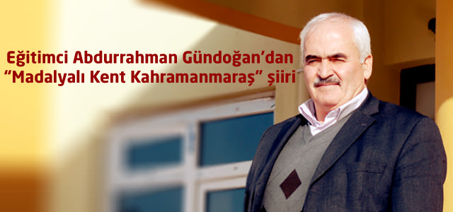 """Eğitimci Abdurrahman Gündoğan'dan """"Madalyalı Kent Kahramanmaraş"""" Şiiri"""