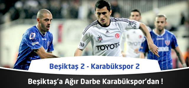 Süper Lig 20. Hafta : Beşiktaş 2 – Kardemir Karabükspor 2 – Maçın Özeti