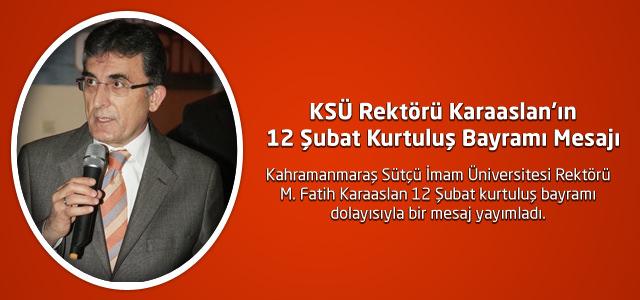 KSÜ Rektörü Karaaslan'ın 12 Şubat Kurtuluş Bayramı Mesajı