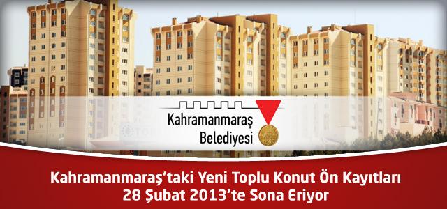 Kahramanmaraş'taki Yeni Toplu Konut Ön Kayıtları 28 Şubat 2013'te Sona Eriyor