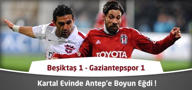 Süper Lig 22. Hafta : Beşiktaş 1 – Gaziantepspor 1 – Maçın Canlı Özeti