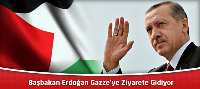 Başbakan Erdoğan Gazze'ye Ziyarete Gidiyor