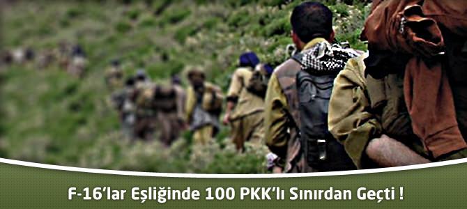 F-16'lar Eşliğinde 100 PKK'lı Sınırdan Geçti !