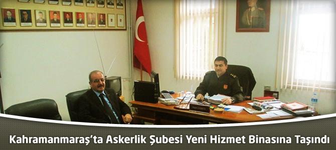 Kahramanmaraş'ta Askerlik Şubesi Yeni Hizmet Binasına Taşındı