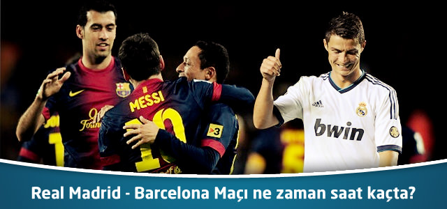 Real Madrid – Barcelona Maçı ne zaman saat kaçta?