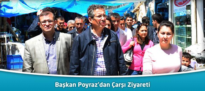 Başkan Poyraz'dan Çarşı Ziyareti