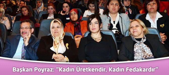 """Başkan Poyraz: """"Kadın Üretkendir, Kadın Fedakardır"""""""