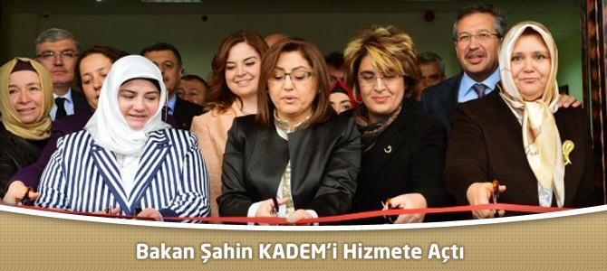 Bakan Şahin KADEM'i Hizmete Açtı