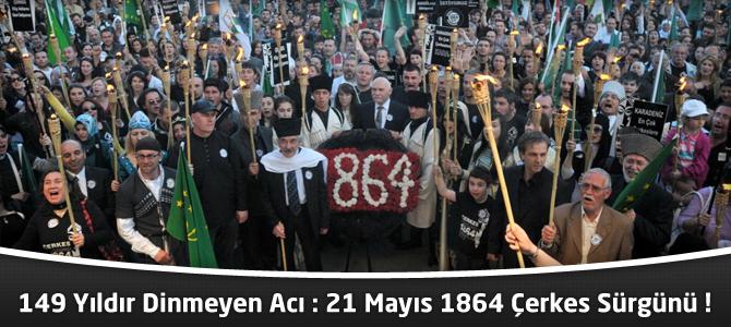 149 Yıldır Dinmeyen Acı : 21 Mayıs 1864 Çerkes Sürgünü !
