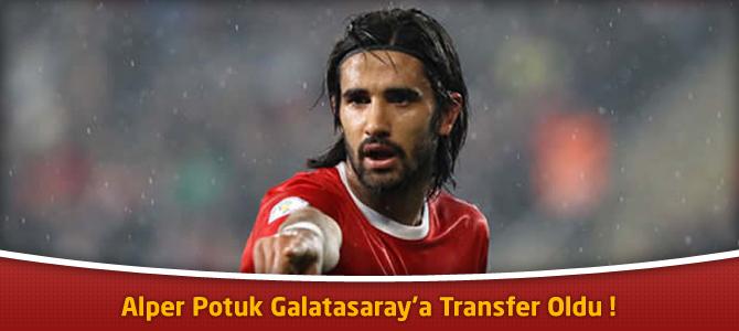Alper Potuk Galatasaray'a Transfer Oldu !