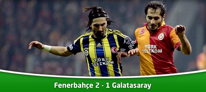 Fenerbahçe 2 – 1 Galatasaray maçın geniş özeti ve golleri