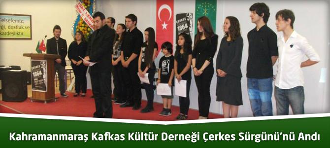 Kahramanmaraş Kafkas Kültür Derneği Çerkes Sürgünü'nü Andı