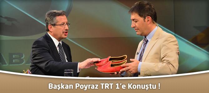 Başkan Poyraz TRT 1'e Konuştu