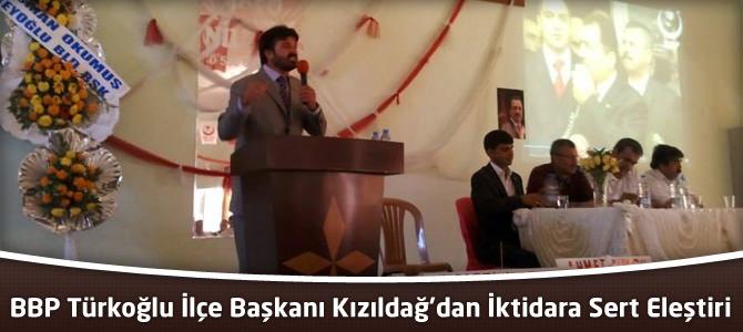BBP Türkoğlu İlçe Başkanı Kızıldağ'dan İktidara Sert Eleştiri