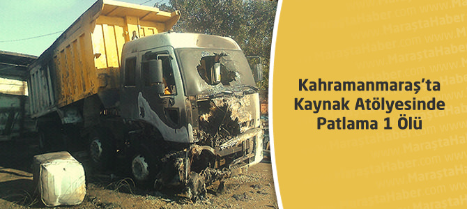 Kahramanmaraş'ta Kaynak Atölyesinde Patlama 1 Ölü