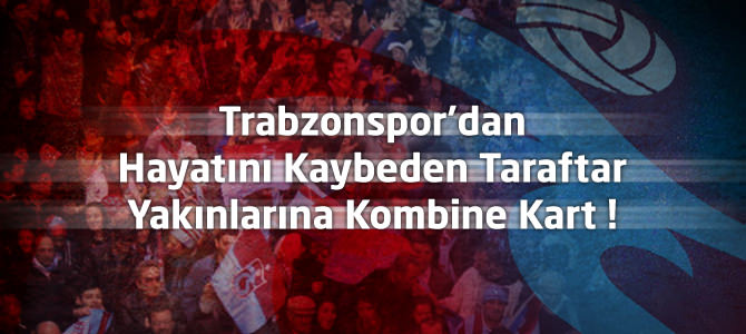 Trabzonspor'dan Hayatını Kaybeden Taraftar Yakınlarına Kombine Kart !