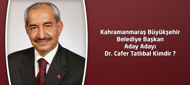 Kahramanmaraş Büyükşehir Belediye Başkan Aday Adayı Dr. Cafer Tatlıbal Kimdir ?