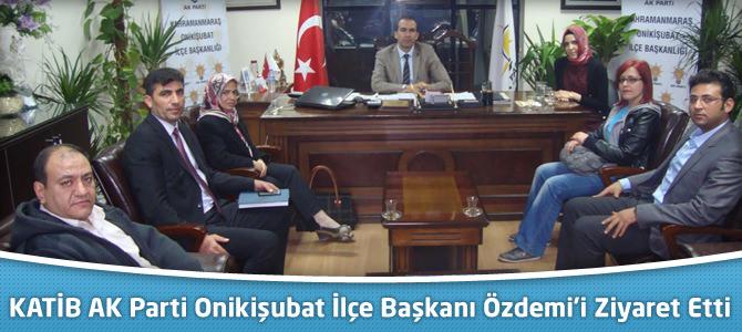 KATİB AK Parti Onikişubat İlçe Başkanı Ahmet Özdemi'i Ziyaret Etti